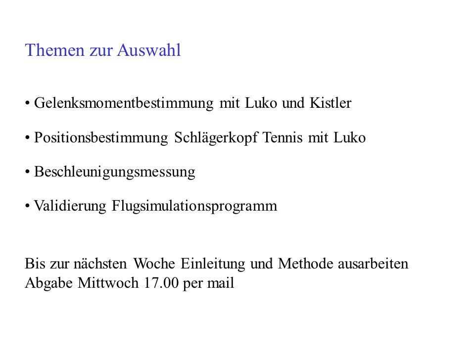 Themen zur Auswahl Gelenksmomentbestimmung mit Luko und Kistler Positionsbestimmung Schlägerkopf Tennis mit Luko Beschleunigungsmessung Validierung Fl