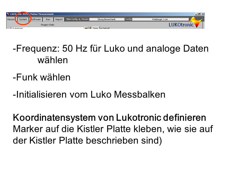 -Frequenz: 50 Hz für Luko und analoge Daten wählen -Funk wählen -Initialisieren vom Luko Messbalken Koordinatensystem von Lukotronic definieren Marker