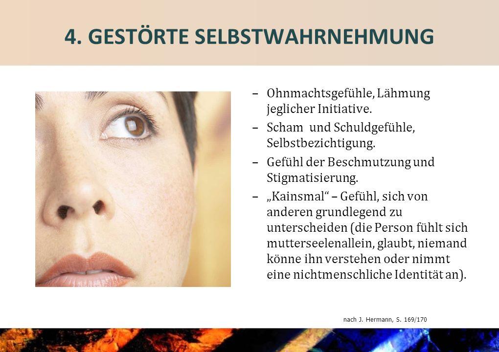 4.GESTÖRTE SELBSTWAHRNEHMUNG – Ohnmachtsgefühle, Lähmung jeglicher Initiative.