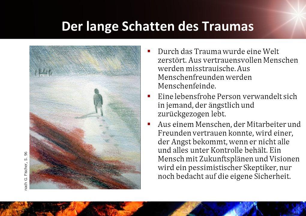 Der lange Schatten des Traumas Durch das Trauma wurde eine Welt zerstört.