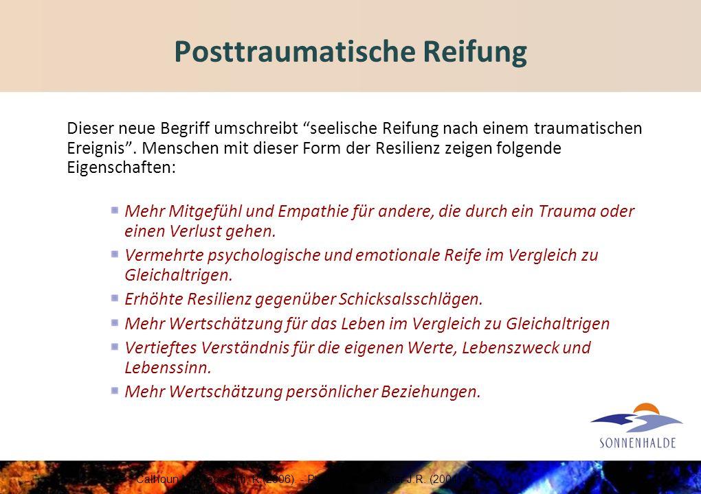 Posttraumatische Reifung Dieser neue Begriff umschreibt seelische Reifung nach einem traumatischen Ereignis.
