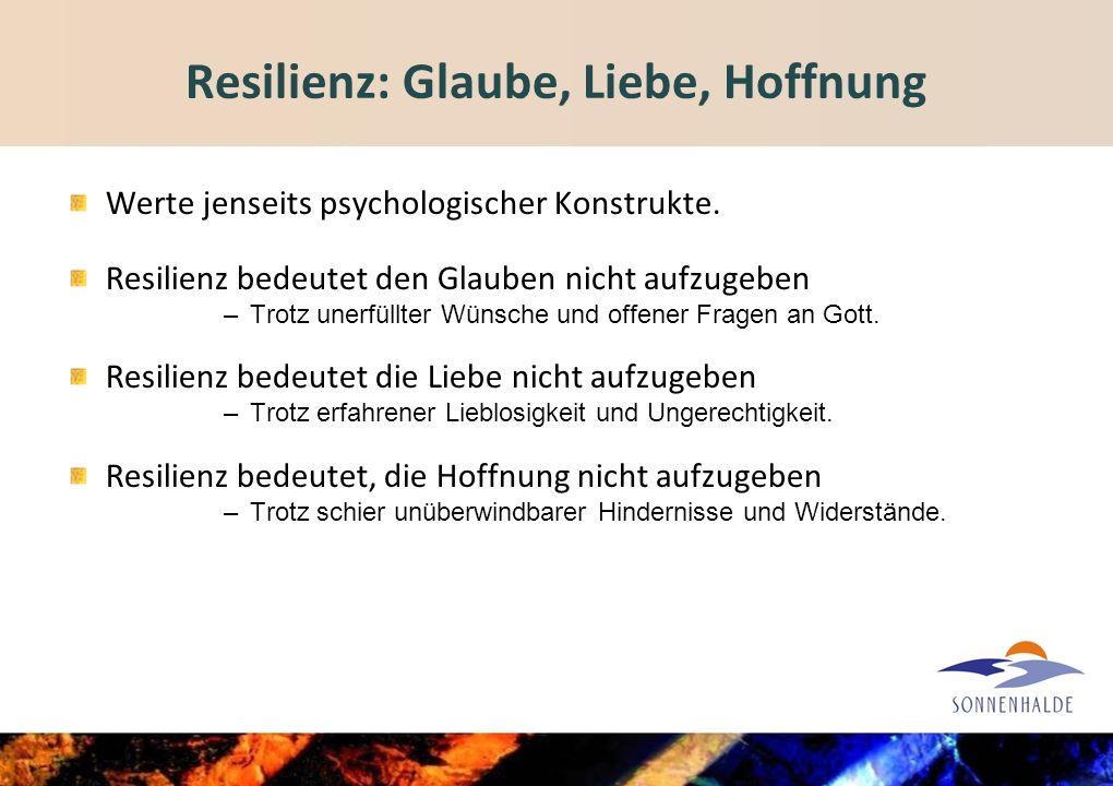 Resilienz: Glaube, Liebe, Hoffnung Werte jenseits psychologischer Konstrukte.