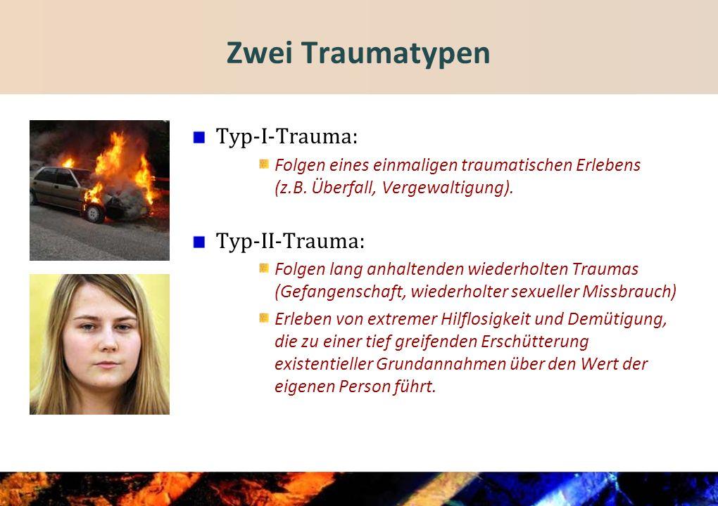 Zwei Traumatypen Typ-I-Trauma: Folgen eines einmaligen traumatischen Erlebens (z.B.