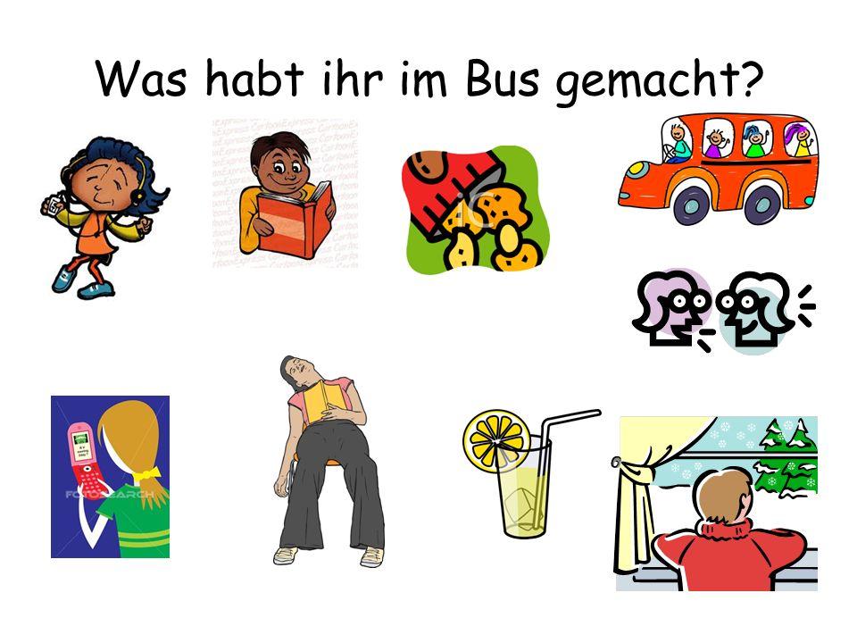 Was habt ihr im Bus gemacht?