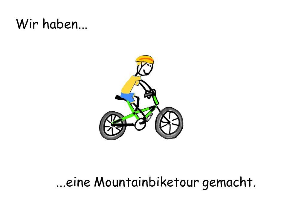 Wir haben......eine Mountainbiketour gemacht.