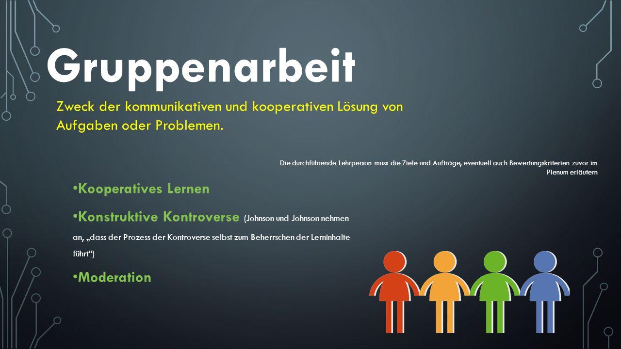 Gruppenarbeit Zweck der kommunikativen und kooperativen Lösung von Aufgaben oder Problemen.