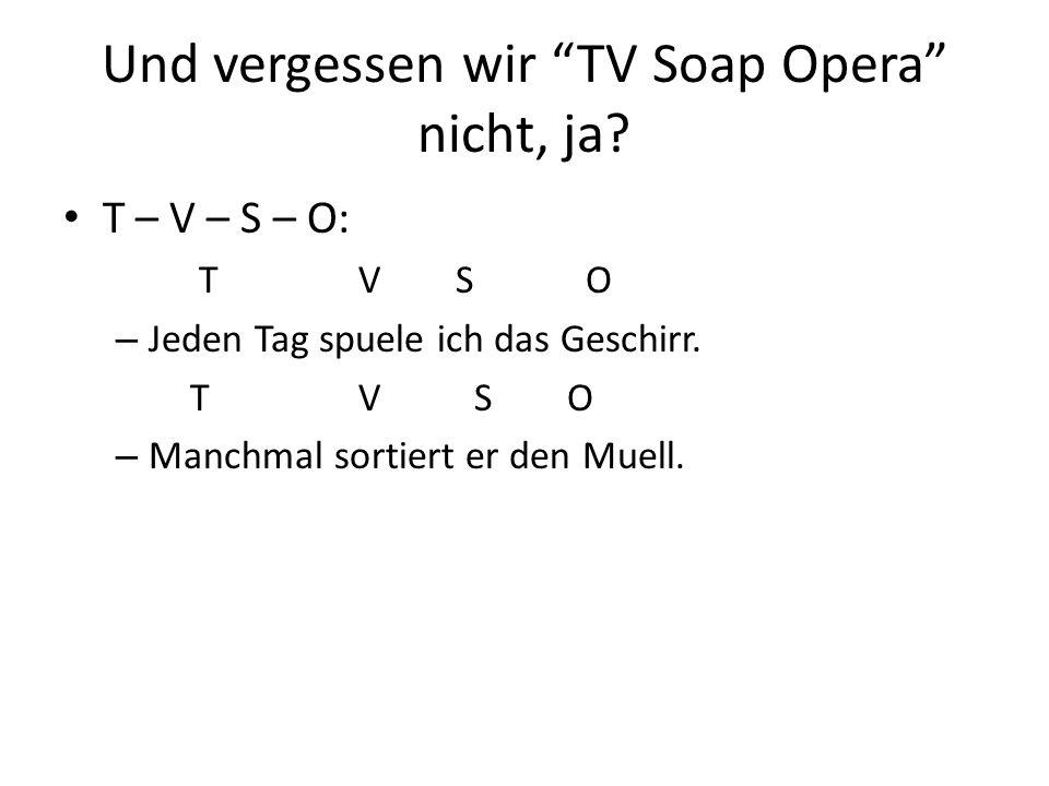 Und vergessen wir TV Soap Opera nicht, ja.