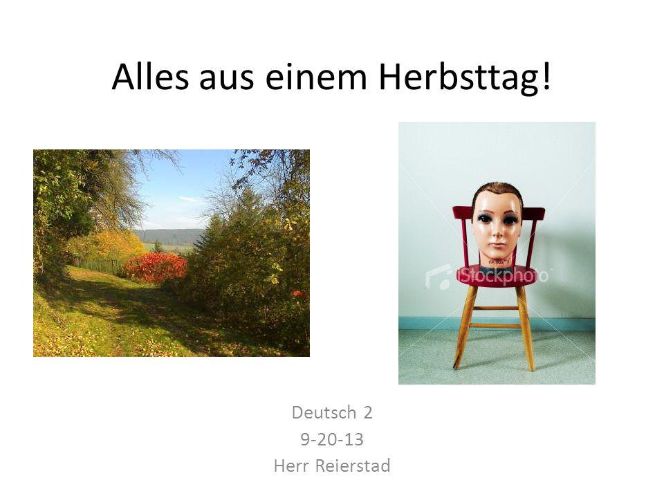 Alles aus einem Herbsttag! Deutsch 2 9-20-13 Herr Reierstad