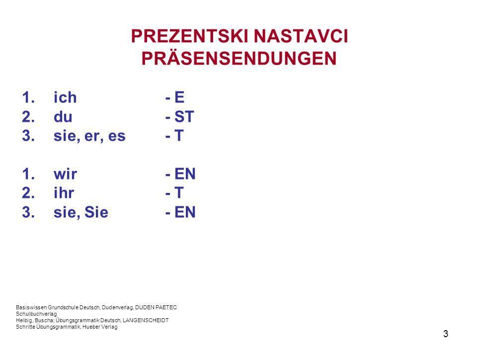 4 PREZENTSKI NASTAVCI PRÄSENSENDUNGEN Ako glagolska osnova završava suglasnicima D ili T ili skupinom suglasnika, onda koristimo nastavke: 1.ich - E 2.du- EST 3.sie, er, es - ET 1.wir - EN 2.ihr- ET 3.sie, Sie - EN radi lakšeg izgovora!