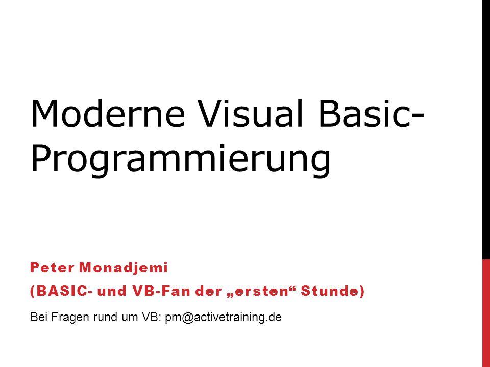 Moderne Visual Basic- Programmierung Peter Monadjemi (BASIC- und VB-Fan der ersten Stunde) Bei Fragen rund um VB: pm@activetraining.de