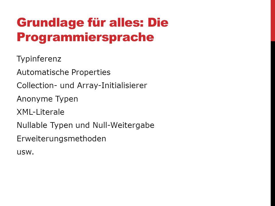 Grundlage für alles: Die Programmiersprache Typinferenz Automatische Properties Collection- und Array-Initialisierer Anonyme Typen XML-Literale Nullab