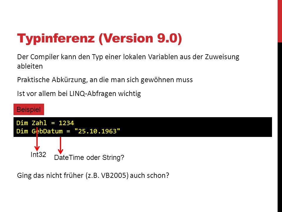 Typinferenz (Version 9.0) Der Compiler kann den Typ einer lokalen Variablen aus der Zuweisung ableiten Praktische Abkürzung, an die man sich gewöhnen