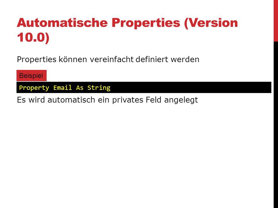 Automatische Properties (Version 10.0) Properties können vereinfacht definiert werden Es wird automatisch ein privates Feld angelegt Property Email As