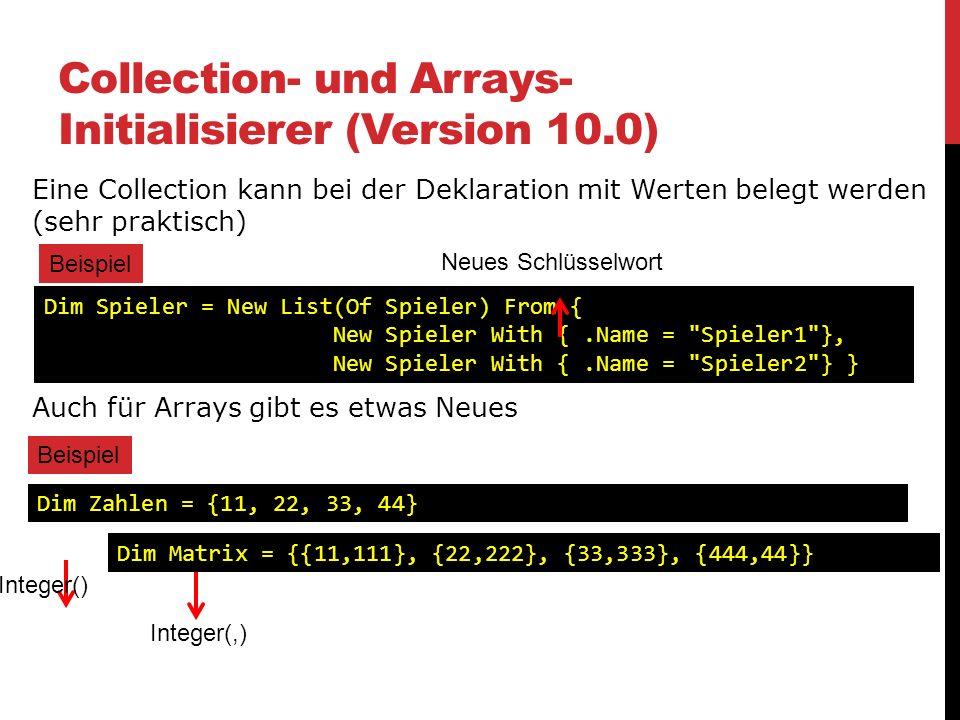 Collection- und Arrays- Initialisierer (Version 10.0) Eine Collection kann bei der Deklaration mit Werten belegt werden (sehr praktisch) Auch für Arra