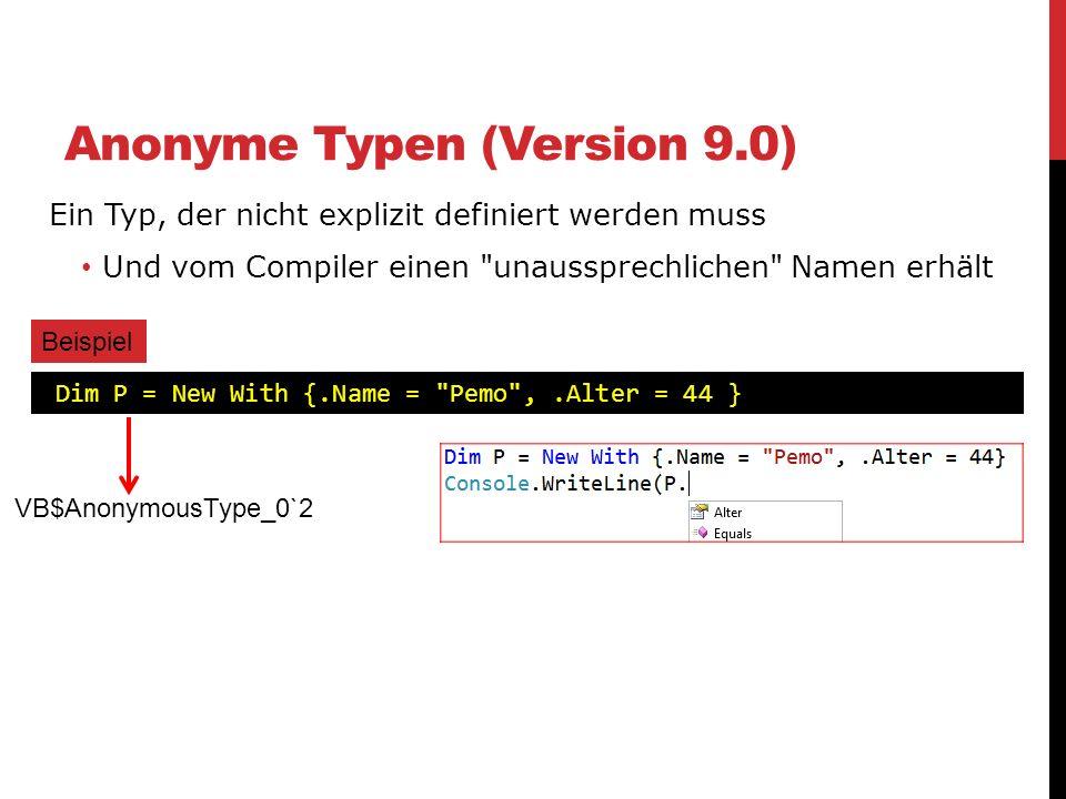 Anonyme Typen (Version 9.0) Ein Typ, der nicht explizit definiert werden muss Und vom Compiler einen