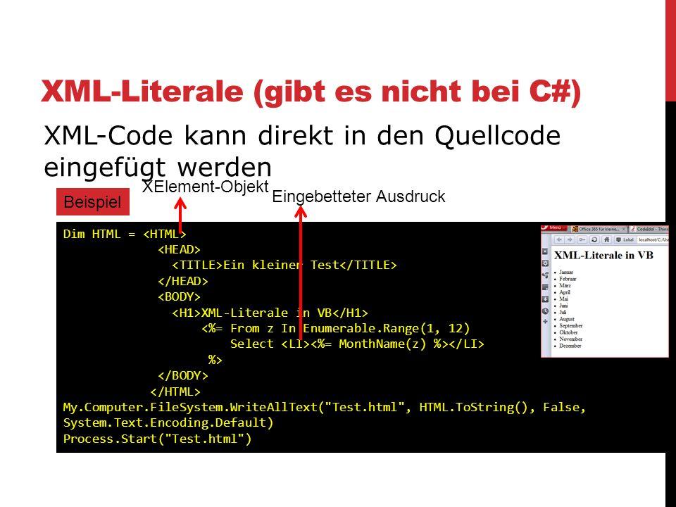XML-Literale (gibt es nicht bei C#) XML-Code kann direkt in den Quellcode eingefügt werden Beispiel Dim HTML = Ein kleiner Test XML-Literale in VB %>