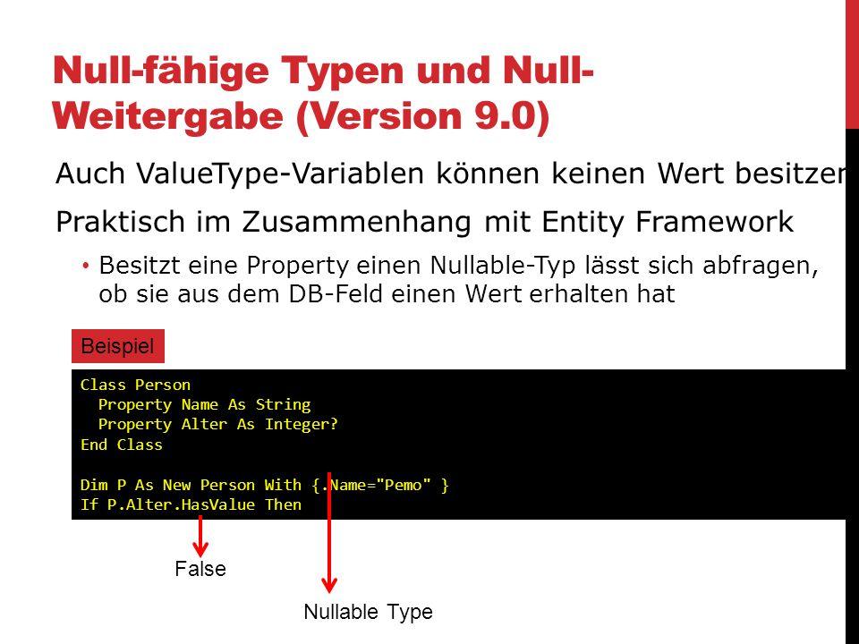 Null-fähige Typen und Null- Weitergabe (Version 9.0) Auch ValueType-Variablen können keinen Wert besitzen Praktisch im Zusammenhang mit Entity Framewo