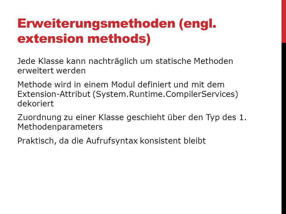 Erweiterungsmethoden (engl. extension methods) Jede Klasse kann nachträglich um statische Methoden erweitert werden Methode wird in einem Modul defini