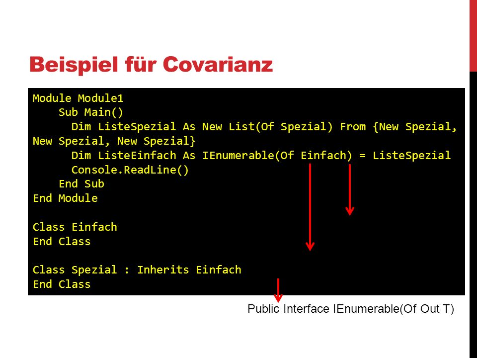 Beispiel für Covarianz Module Module1 Sub Main() Dim ListeSpezial As New List(Of Spezial) From {New Spezial, New Spezial, New Spezial} Dim ListeEinfac