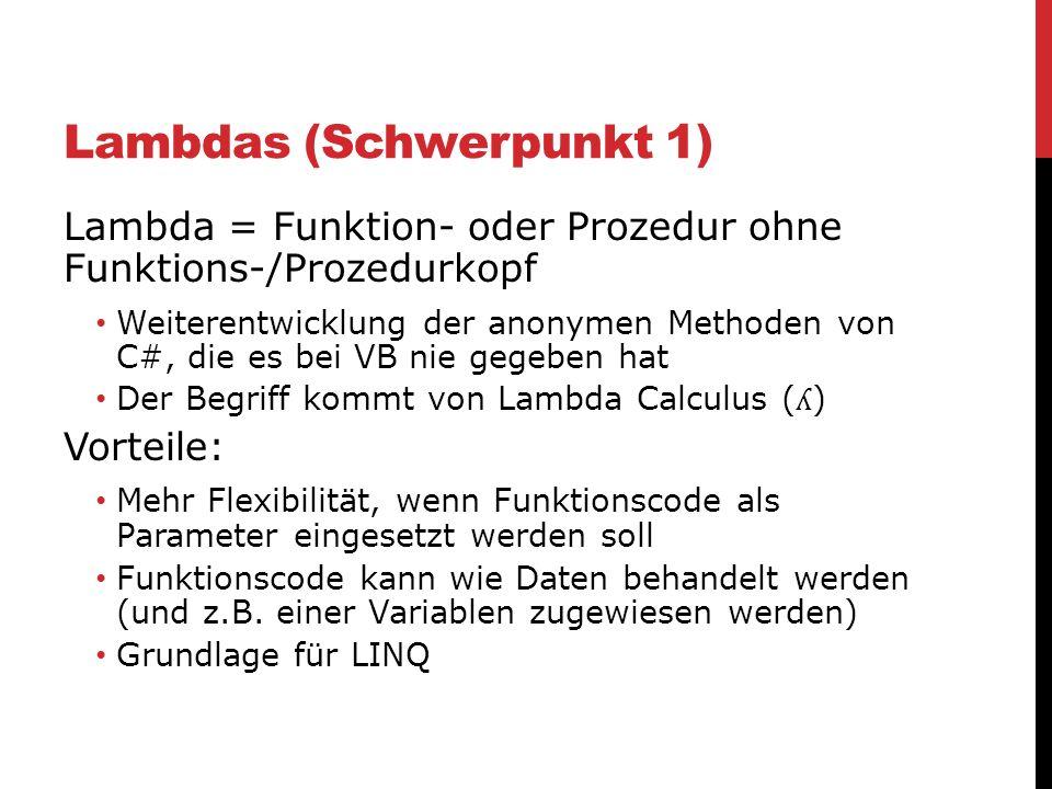 Lambdas (Schwerpunkt 1) Lambda = Funktion- oder Prozedur ohne Funktions-/Prozedurkopf Weiterentwicklung der anonymen Methoden von C#, die es bei VB ni