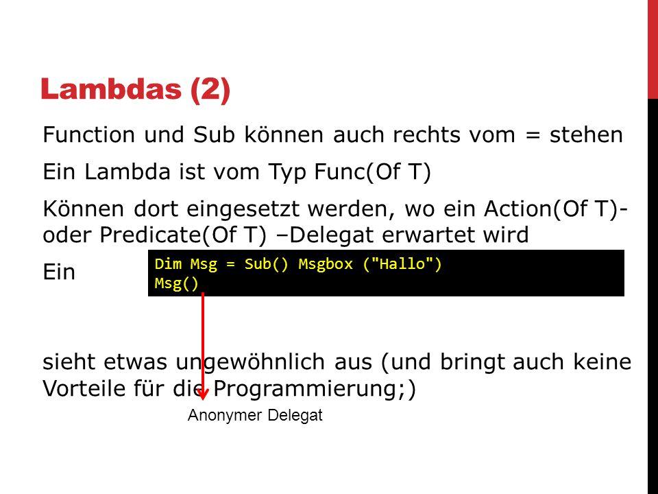 Lambdas (2) Function und Sub können auch rechts vom = stehen Ein Lambda ist vom Typ Func(Of T) Können dort eingesetzt werden, wo ein Action(Of T)- ode