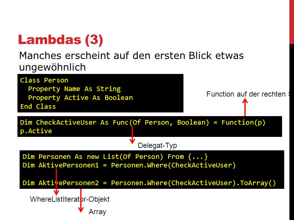 Lambdas (3) Manches erscheint auf den ersten Blick etwas ungewöhnlich Class Person Property Name As String Property Active As Boolean End Class Dim Ch