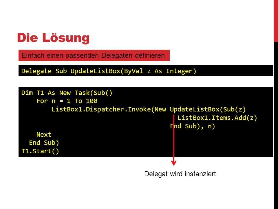 Die Lösung Einfach einen passenden Delegaten definieren Delegate Sub UpdateListBox(ByVal z As Integer) Dim T1 As New Task(Sub() For n = 1 To 100 ListB