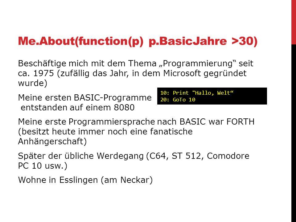 Me.About(function(p) p.BasicJahre >30) Beschäftige mich mit dem Thema Programmierung seit ca. 1975 (zufällig das Jahr, in dem Microsoft gegründet wurd
