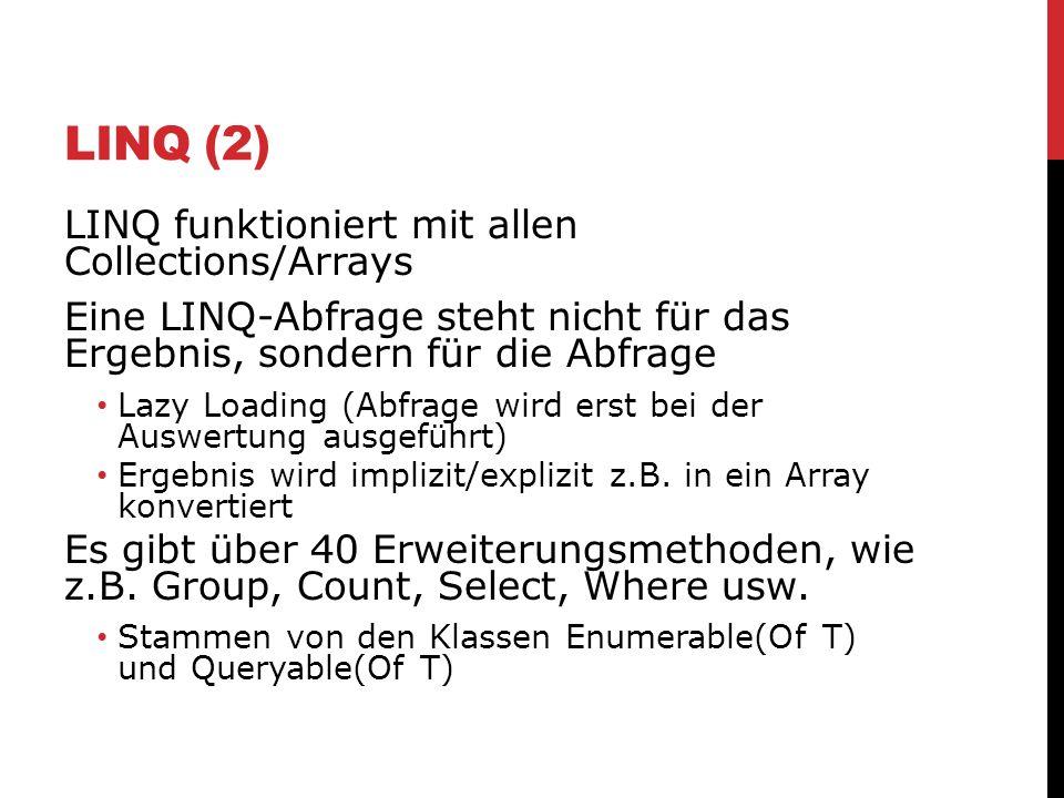 LINQ (2) LINQ funktioniert mit allen Collections/Arrays Eine LINQ-Abfrage steht nicht für das Ergebnis, sondern für die Abfrage Lazy Loading (Abfrage