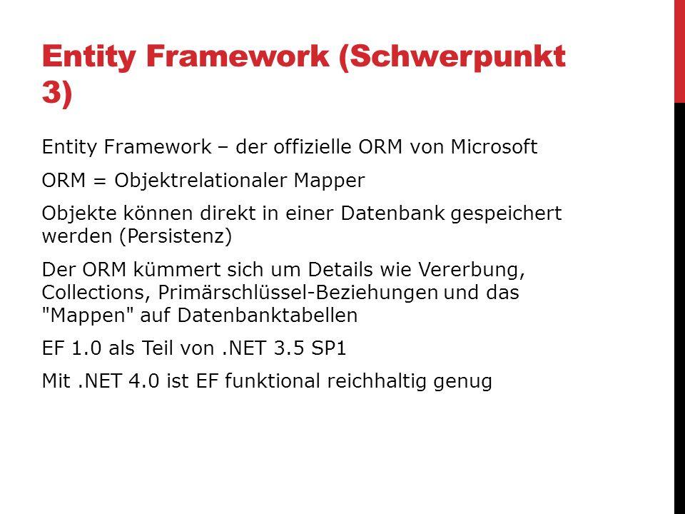Entity Framework (Schwerpunkt 3) Entity Framework – der offizielle ORM von Microsoft ORM = Objektrelationaler Mapper Objekte können direkt in einer Da