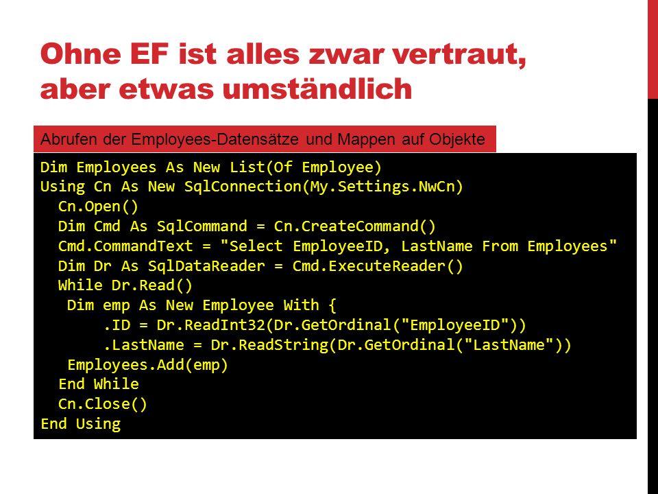 Ohne EF ist alles zwar vertraut, aber etwas umständlich Abrufen der Employees-Datensätze und Mappen auf Objekte Dim Employees As New List(Of Employee)