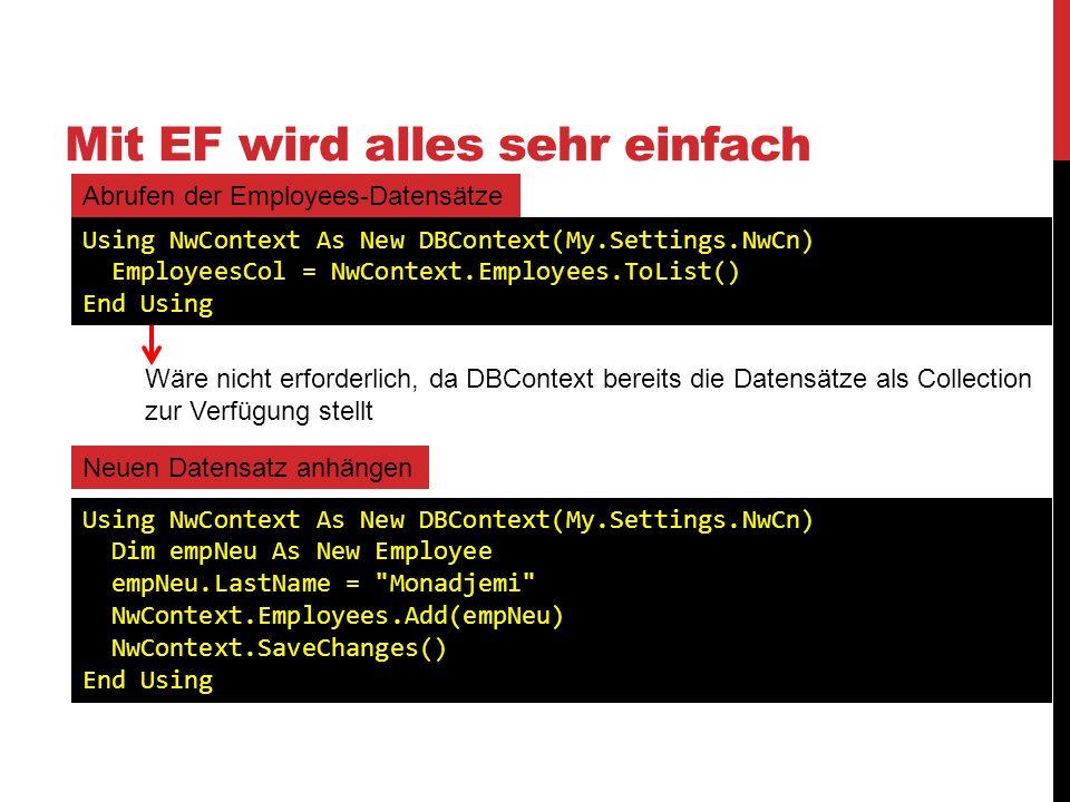 Mit EF wird alles sehr einfach Abrufen der Employees-Datensätze Wäre nicht erforderlich, da DBContext bereits die Datensätze als Collection zur Verfüg