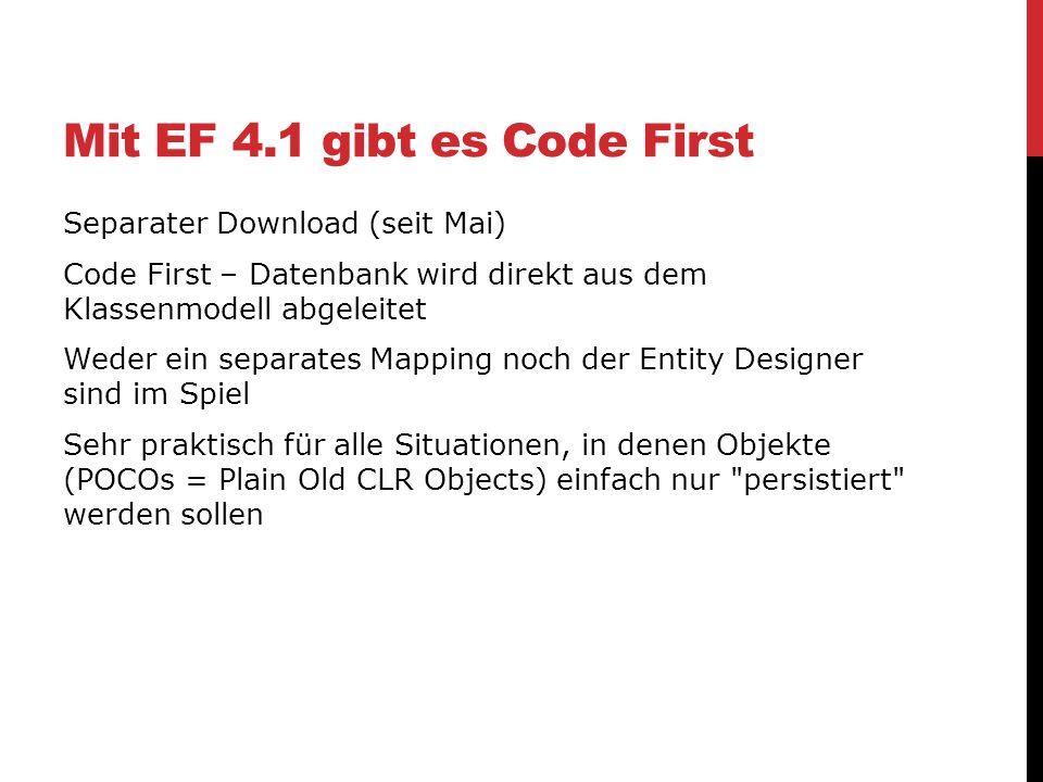 Mit EF 4.1 gibt es Code First Separater Download (seit Mai) Code First – Datenbank wird direkt aus dem Klassenmodell abgeleitet Weder ein separates Ma