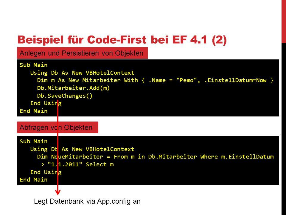 Beispiel für Code-First bei EF 4.1 (2) Anlegen und Persistieren von Objekten Sub Main Using Db As New VBHotelContext Dim m As New Mitarbeiter With {.N