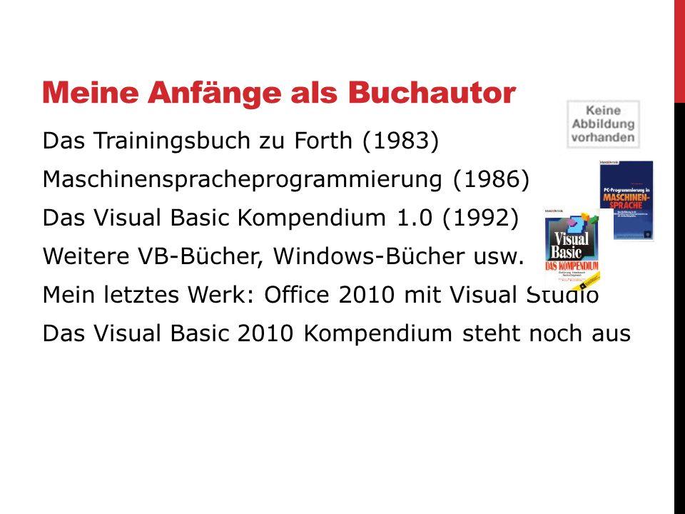 Meine Anfänge als Buchautor Das Trainingsbuch zu Forth (1983) Maschinenspracheprogrammierung (1986) Das Visual Basic Kompendium 1.0 (1992) Weitere VB-