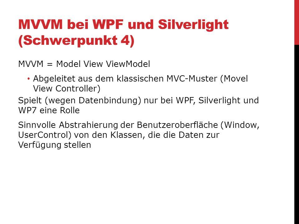 MVVM bei WPF und Silverlight (Schwerpunkt 4) MVVM = Model View ViewModel Abgeleitet aus dem klassischen MVC-Muster (Movel View Controller) Spielt (weg