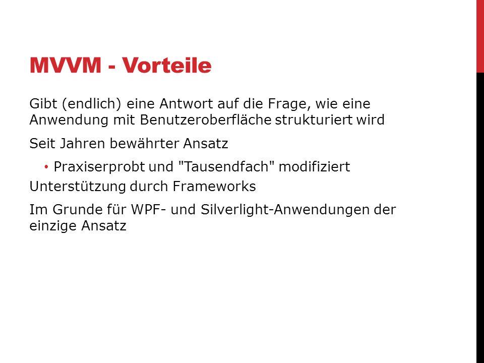 MVVM - Vorteile Gibt (endlich) eine Antwort auf die Frage, wie eine Anwendung mit Benutzeroberfläche strukturiert wird Seit Jahren bewährter Ansatz Pr