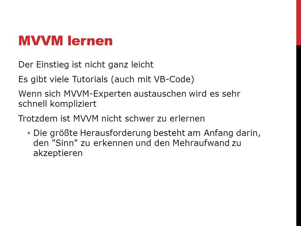 MVVM lernen Der Einstieg ist nicht ganz leicht Es gibt viele Tutorials (auch mit VB-Code) Wenn sich MVVM-Experten austauschen wird es sehr schnell kom
