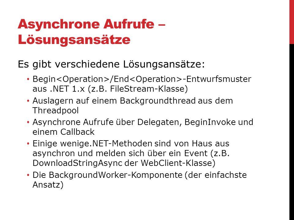 Asynchrone Aufrufe – Lösungsansätze Es gibt verschiedene Lösungsansätze: Begin /End -Entwurfsmuster aus.NET 1.x (z.B. FileStream-Klasse) Auslagern auf