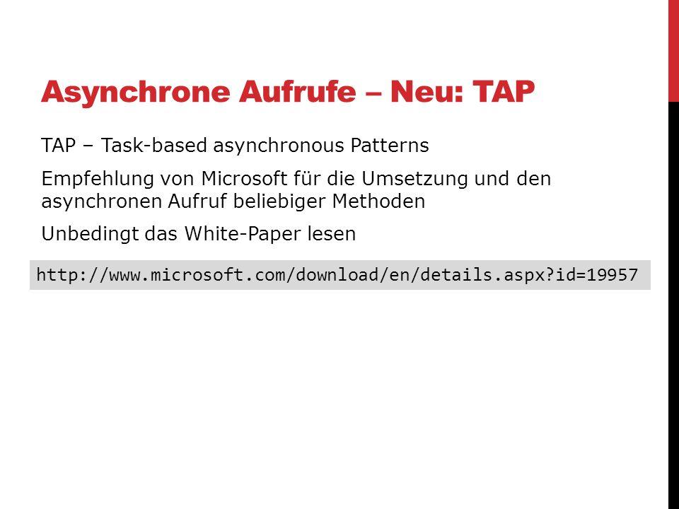 Asynchrone Aufrufe – Neu: TAP TAP – Task-based asynchronous Patterns Empfehlung von Microsoft für die Umsetzung und den asynchronen Aufruf beliebiger