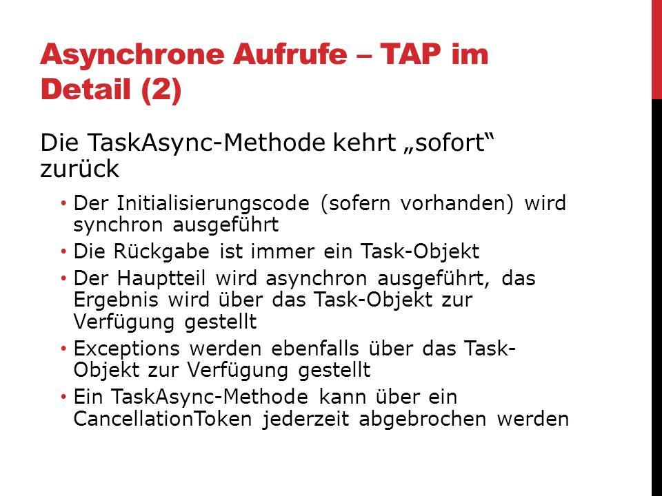 Asynchrone Aufrufe – TAP im Detail (2) Die TaskAsync-Methode kehrt sofort zurück Der Initialisierungscode (sofern vorhanden) wird synchron ausgeführt