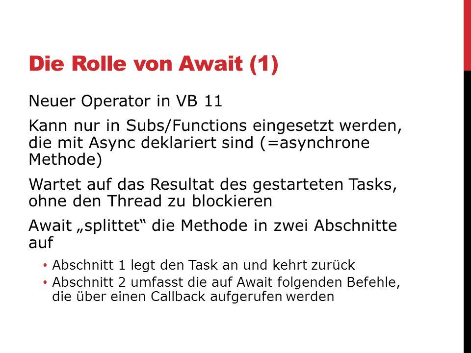 Die Rolle von Await (1) Neuer Operator in VB 11 Kann nur in Subs/Functions eingesetzt werden, die mit Async deklariert sind (=asynchrone Methode) Wart