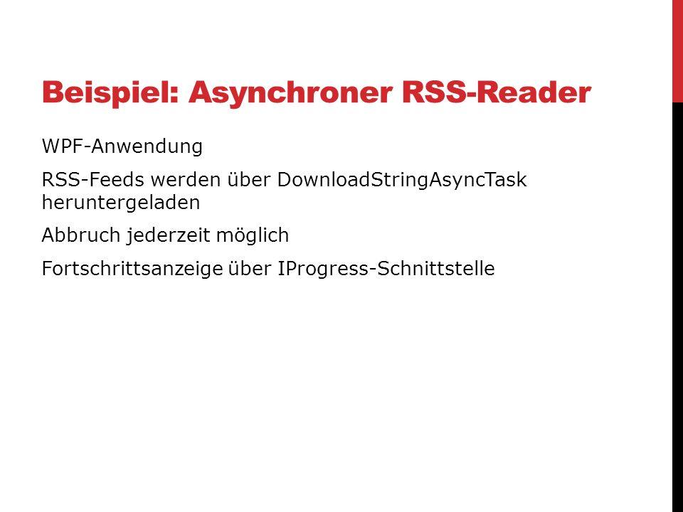 Beispiel: Asynchroner RSS-Reader WPF-Anwendung RSS-Feeds werden über DownloadStringAsyncTask heruntergeladen Abbruch jederzeit möglich Fortschrittsanz