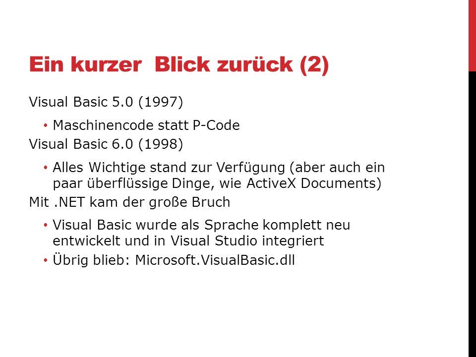 Ein kurzer Blick zurück (2) Visual Basic 5.0 (1997) Maschinencode statt P-Code Visual Basic 6.0 (1998) Alles Wichtige stand zur Verfügung (aber auch e