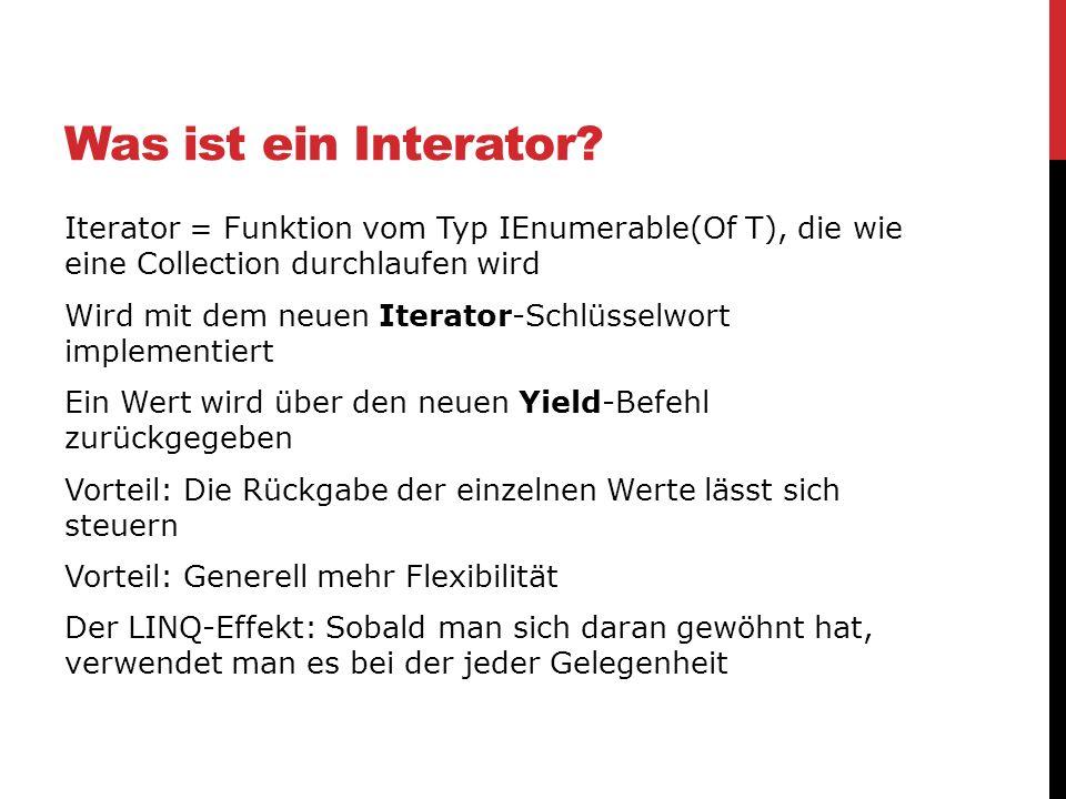 Was ist ein Interator? Iterator = Funktion vom Typ IEnumerable(Of T), die wie eine Collection durchlaufen wird Wird mit dem neuen Iterator-Schlüsselwo