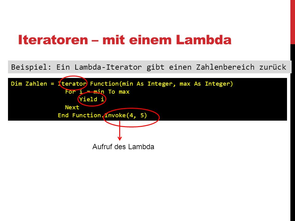 Iteratoren – mit einem Lambda Beispiel: Ein Lambda-Iterator gibt einen Zahlenbereich zurück Dim Zahlen = Iterator Function(min As Integer, max As Inte
