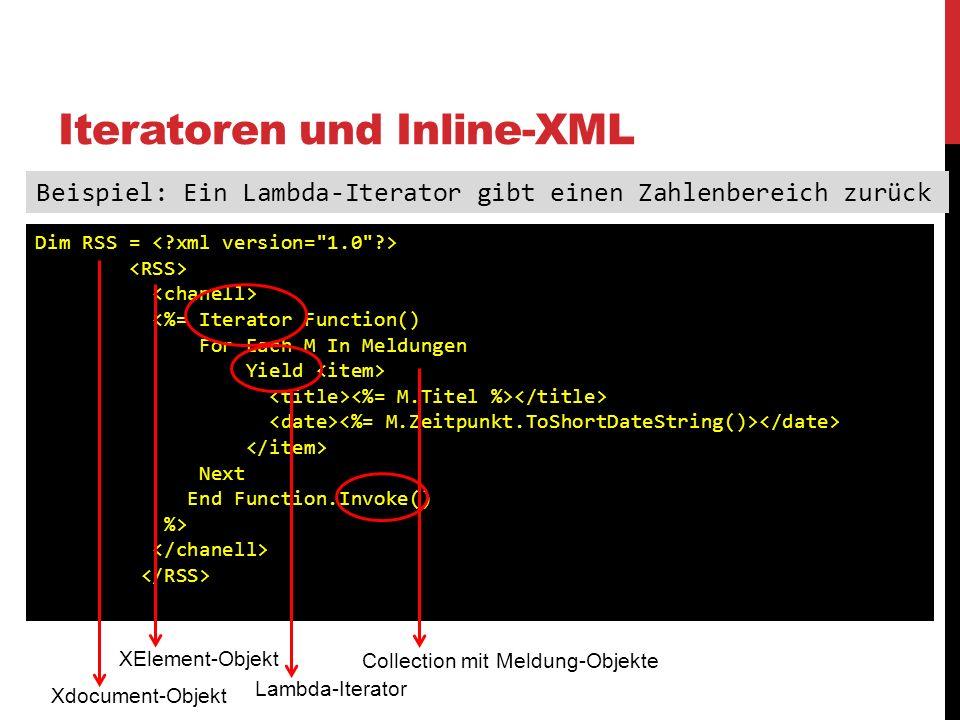 Iteratoren und Inline-XML Beispiel: Ein Lambda-Iterator gibt einen Zahlenbereich zurück Dim RSS = Next End Function.Invoke() %> XElement-Objekt Xdocum