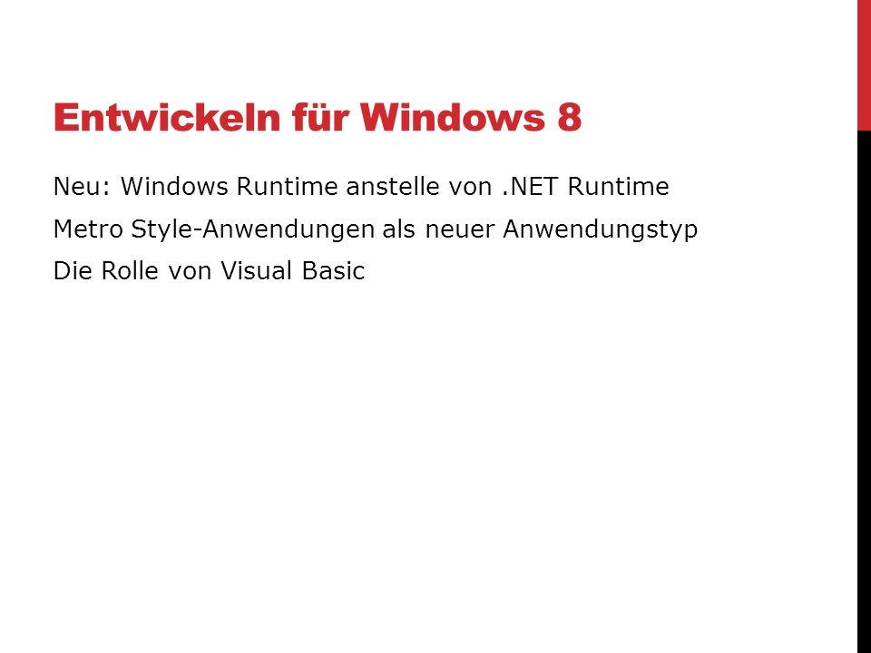 Entwickeln für Windows 8 Neu: Windows Runtime anstelle von.NET Runtime Metro Style-Anwendungen als neuer Anwendungstyp Die Rolle von Visual Basic