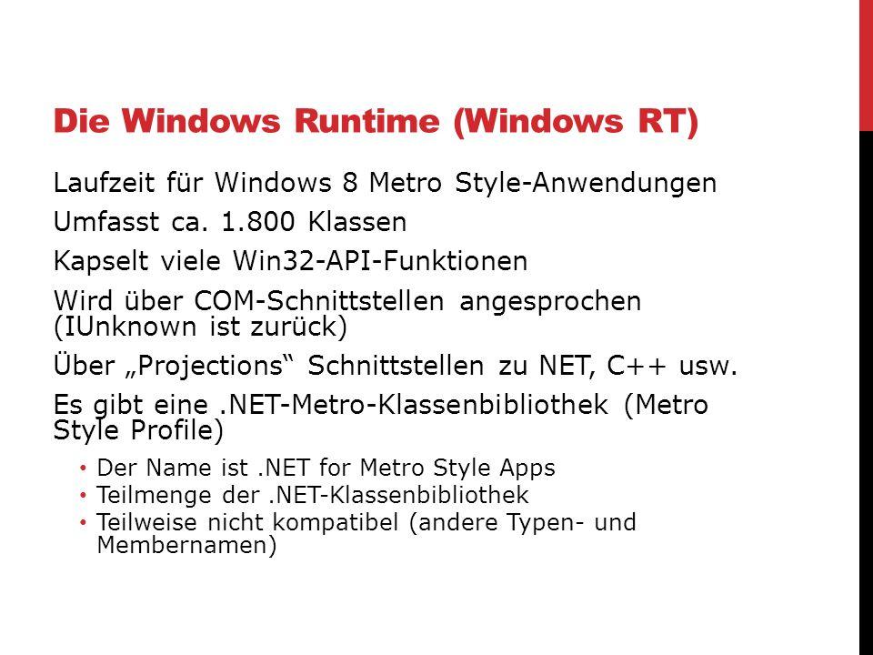 Die Windows Runtime (Windows RT) Laufzeit für Windows 8 Metro Style-Anwendungen Umfasst ca. 1.800 Klassen Kapselt viele Win32-API-Funktionen Wird über
