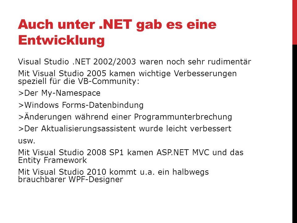 Auch unter.NET gab es eine Entwicklung Visual Studio.NET 2002/2003 waren noch sehr rudimentär Mit Visual Studio 2005 kamen wichtige Verbesserungen spe